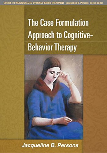 Treatment Case (The Case Formulation Approach to Cognitive-Behavior Therapy (Guides to Individualized Evidence-Based Treatment))