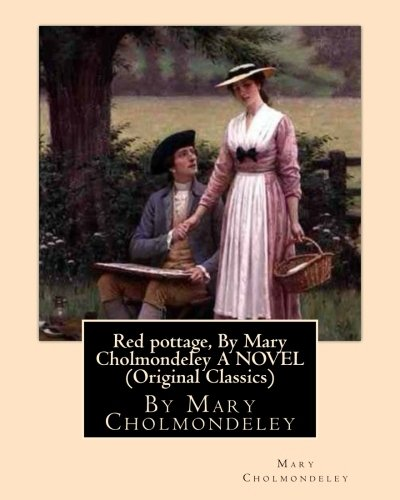Red pottage, By Mary Cholmondeley A NOVEL (Original Classics)