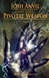 Josh Anvil and the Pivotal Weapon (Josh Anvil Series Book 2) (Volume 2)