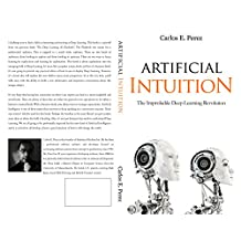 Artificial Intuition: The Improbable Deep Learning Revolution