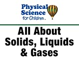 All About Solids, Liquids & Gases