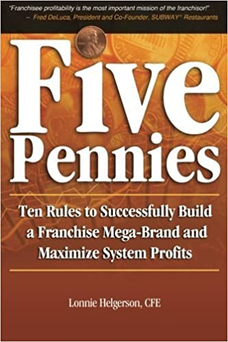 Five Pennies: Ten Rules to Successfully Build a Franchise Mega-Brand and Maximize System Profits by CFE, Lonnie Helgerson (2012-05-16)