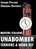 Unabomber: terrore a Nord Est (Misteri Italiani Vol. 3)