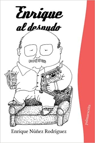 Enrique al desnudo (Spanish Edition): Enrique Núñez Rodríguez: 9781492199267: Amazon.com: Books