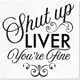 Funny Napkins - SHUT UP LIVER YOU'RE FINE- Boutique Cocktail Napkin, 5''X5'', Pack Of 20 Napkins For Parties And Entertaining