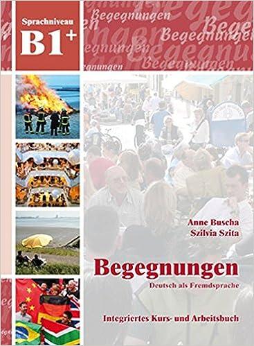 Begegnungen: Deutsch als Fremdsprache, Kurs- und Arbeitsbuch ...