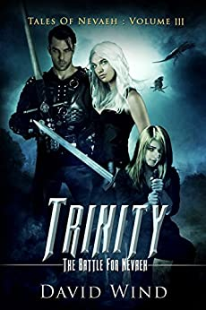 Trinity: The Battle For Navaeh (Tales Of Nevaeh Book 3) by [Wind, David]