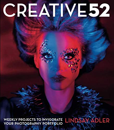 Creative 52: Weekly Projects to Invigorate Your Photography ()