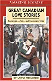 Great Canadian Love Stories, Cheryl MacDonald, 155153973X