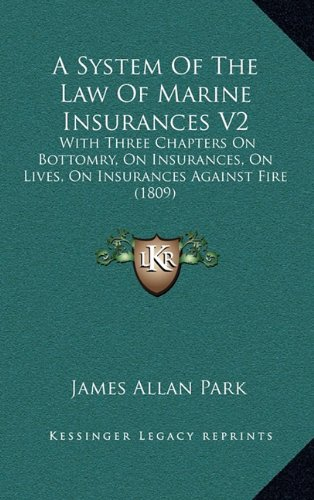 Read Online A System Of The Law Of Marine Insurances V2: With Three Chapters On Bottomry, On Insurances, On Lives, On Insurances Against Fire (1809) pdf epub