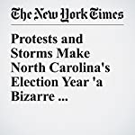 Protests and Storms Make North Carolina's Election Year 'a Bizarre Experience' | Richard Fausset