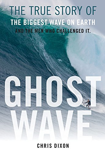 Ghost Wave: The True Story of the Biggest Wave on Earth and the Men Who Challenged It
