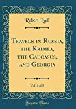 Travels in Russia, the Krimea, the Caucasus, and