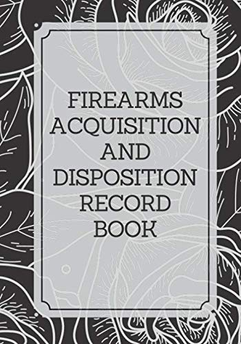 Firearms Acquisition and Disposition Record Book: Inventory Logbook, For Gun Insurance Record Keeping, All Guns Notebook Journal for Arms Collection, ... More. 7x10 120 Pages. (Firearms Logbook)