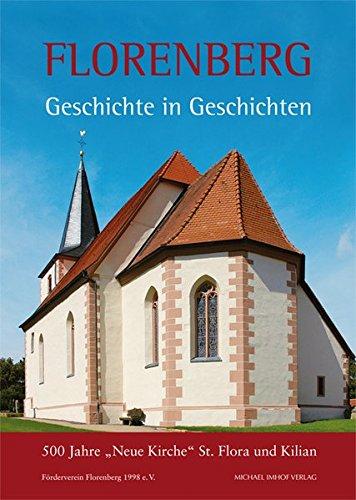 Florenberg bei Fulda: Geschichte in Geschichten: 500 Jahre Neue Kirche