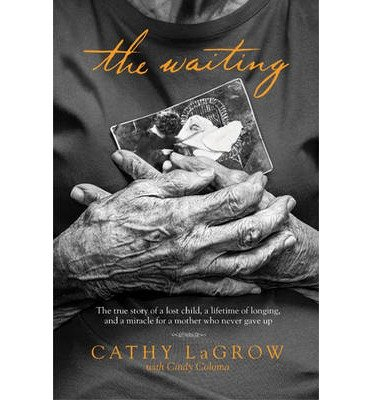 Download By Cathy LaGrow The Waiting: The True Story of a Lost Child, a Lifetime of Longing, and a Miracle for a Mother Who N PDF