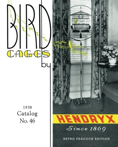 Download Bird Cages by Hendryx (Retro Peacock Edition, 1938): 1938 Catalog No. 46 pdf epub