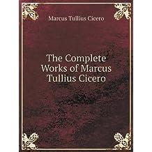 The Complete Works of Marcus Tullius Cicero