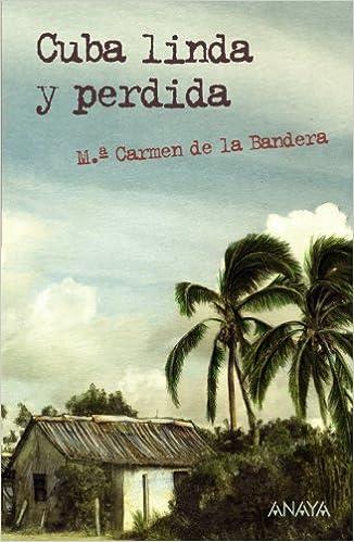 Cuba Linda Y Perdida Literatura Juvenil A Partir De 12 Años - Leer Y Pensar-Selección: Amazon.es: M.ª Carmen de la Bandera, Eduardo Estrada: Libros
