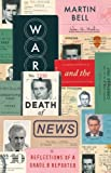 img - for War and the Death of News: Reflections of a Grade B Reporter book / textbook / text book