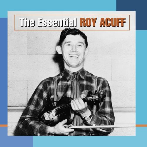 The Essential Roy Acuff by Columbia/Legacy