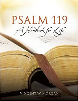Book Psalm 119, a Handbook for Life by Vincent W. Morgan (2013-07-30)