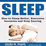 Sleep: How to Sleep Better, Overcome Insomnia and Stop Snoring | Linda Harris