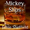 Mickey Slips: Tyler Cunningham Shorts Audiobook by Jamie Sheffield Narrated by Douglas Thornton