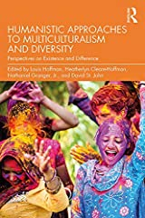 Humanistic Approaches to Multiculturalism and Diversity: Perspectives on Existence and Difference Kindle Edition