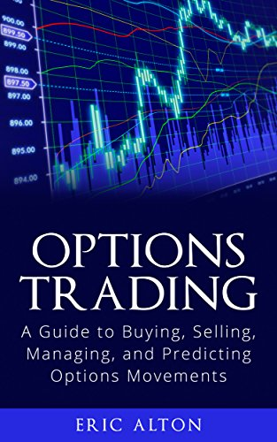 Options Trading: A Guide to Buying, Selling, Managing, and Predicting Options Movements