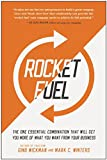 img - for Rocket Fuel: The One Essential Combination That Will Get You More of What You Want from Your Business book / textbook / text book