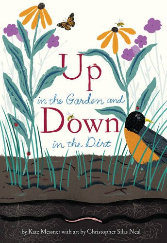 Up in the Garden and Down in the Dirt: Kate Messner, Christopher ...