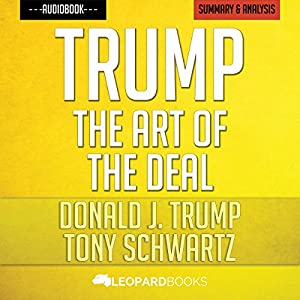 Trump: The Art of the Deal: by Donald J. Trump & Tony Schwartz | Unofficial & Independent Summary & Analysis Audiobook