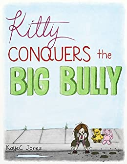 Kitty Conquers the Big Bully by [Jones, KayeC]