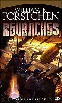 Le régiment perdu, tome 3 : Revanches par Forstchen