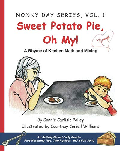 Sweet Potato Pie, Oh My!: A Rhyme of Kitchen Math and Mixing (Nonny Day Series) by Connie Carlisle Polley