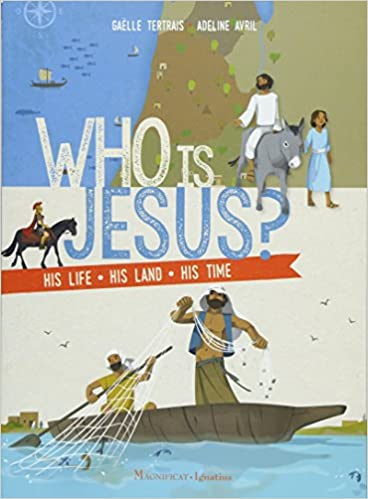Who Is Jesus?: His Life, His Land, His Time: Gaelle Tertrais