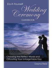 Do-It-Yourself Wedding Ceremony Guidebook: Choosing the Perfect Words and Officiating Your Unforgettable Day