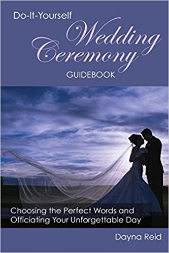 Do it yourself wedding ceremony guidebook choosing the perfect do it yourself wedding ceremony guidebook choosing the perfect words and officiating your unforgettable day dayna reid 9781499204216 amazon books solutioingenieria Choice Image