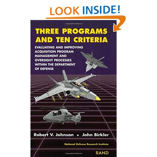 Three Programs and Ten Criteria: Evaluating and Improving Acquisition Program Management and Oversight Processes Within the Department of Defense Robert V. Johnson