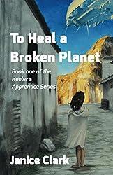 To Heal a Broken Planet (Healer's Apprentice Book 1)
