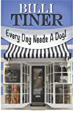 Every Day Needs a Dog, Billi Tiner, 1499371128