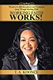 Working Faith Works!: The Secret to Effortless Success and Triumphant Living Through Working Faith