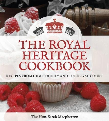 The Royal Heritage Cookbook Recipes From High Society And The Royal