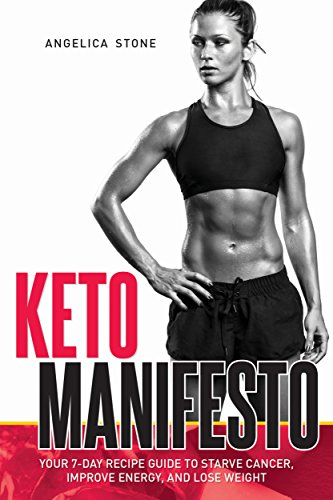 Keto Manifesto: Your 7-Day Recipe Guide to Starve Cancer, Improve Energy, and Lose Weight (Delicious food to improve your brain and body! Book 1) by [Stone, Angelica]