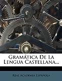 Gramática de la Lengua Castellana..., Real Academia Española, 1270852930