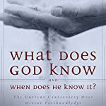 What Does God Know and When Does He Know It?: The Current Controversy over Divine Foreknowledge | Millard J. Erickson