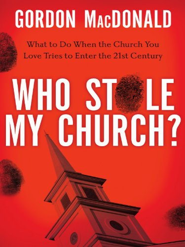 Who Stole My Church: What to Do When the Church You Love Tries to Enter the 21st Century