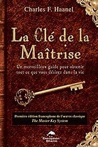 La Clé de la Maîtrise par Charles Francis Haanel