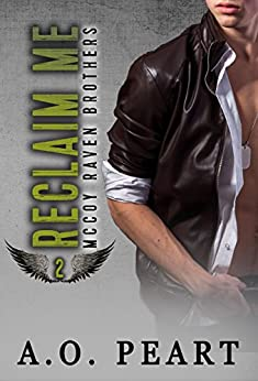 Reclaim Me ( McCoy Raven Brothers Book 2) by [Peart, A.O.]